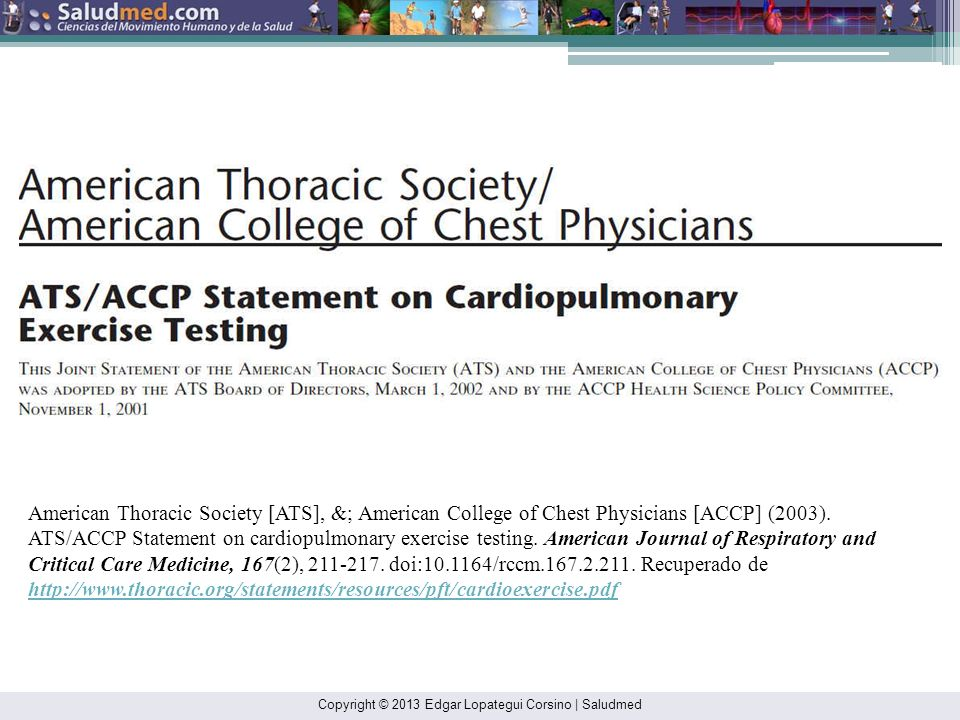 American Thoracic Society [ATS], &; American College of Chest Physicians [ACCP] (2003). ATS/ACCP Statement on cardiopulmonary exercise testing. American Journal of Respiratory and Critical Care Medicine, 167(2), 211-217. doi:10.1164/rccm.167.2.211. Recuperado de http://www.thoracic.org/statements/resources/pft/cardioexercise.pdf
